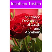 Marriage Devotional of Sarah and Abraham: 30 Inpirational Devotions to become Godly Marriage (Christian Books For Life Book 1)