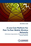 A Low-Cost Platform For Peer-To-Peer Mobile Wireless Networks: Performance Improvement of Peer-To-Peer Mobile Wireless Networks