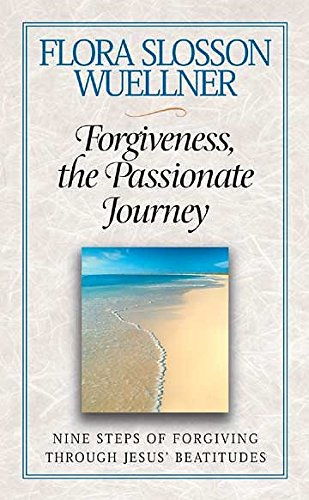 Forgiveness, the Passionate Journey: Nine Steps of Forgiving through Jesus Beatitudes pdf