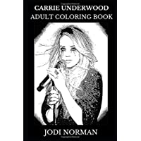 Carrie Underwood Adult Coloring Book: Multiple Academy Awards and American Idol Winner, Beautiful Singer and Millennial Pop Icon Inspired Adult Coloring Book