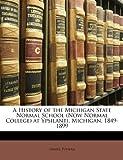 A History of the Michigan State Normal School at Ypsilanti, Michigan, 1849-1899, Daniel Putnam, 114740013X