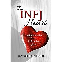 The INFJ Heart: Understand the Mind, Unlock the Heart