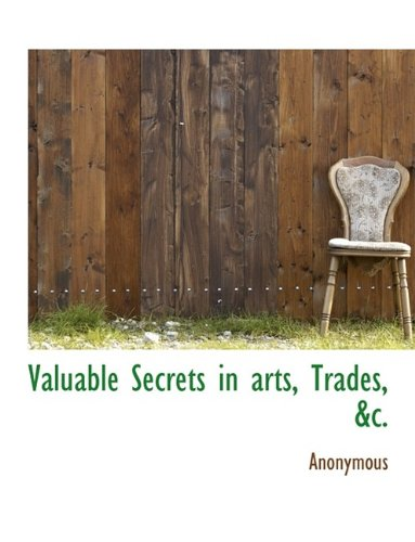 Read Online Valuable Secrets in arts, Trades, &c. pdf