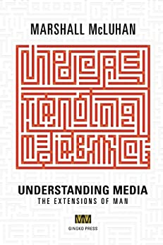 Understanding Media: The Extensions of Man by [McLuhan, Marshall]