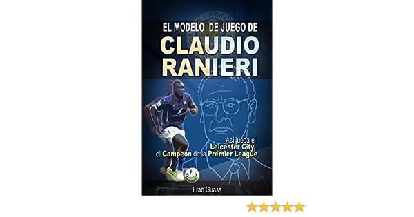 Futbol: El Modelo de Juego De Claudio Ranieri: Así Juega El ...