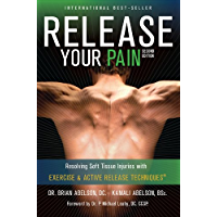 Release Your Pain: 2nd Edition - EBOOK: Resolving Soft Tissue Injuries with Exercise and Active Release Techniques…
