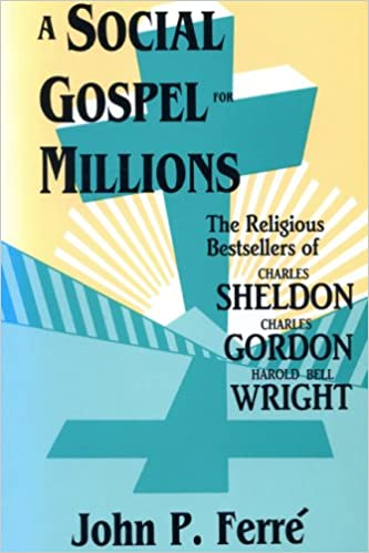 Ebooks au Portugal téléchargement gratuit A Social Gospel for Millions: The Religious Bestsellers of Charles Sheldon, Charles Gordon, and Harold Bell Wright PDF PDB CHM