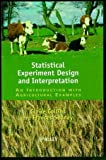 img - for Statistical Experiment Design And Interpretation: An Introduction With Agriculutral Examples book / textbook / text book