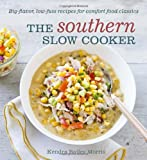 The Southern Slow Cooker: Big-Flavor, Low-Fuss Recipes for Comfort Food Classics by Kendra Bailey Morris (2013-08-20)
