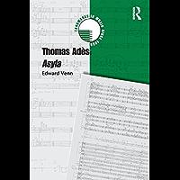 Thomas Adès: Asyla (Landmarks in Music Since 1950) (English Edition)