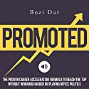 Promoted: The Proven Career Acceleration Formula to Reach the Top Without Working Harder or Playing Office Politics Audiobook by Bozi Dar Narrated by Gregory Allen Siders