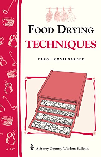 Food Drying Techniques: Storey's Country Wisdom Bulletin A-197 (Storey Country Wisdom Bulletin) -