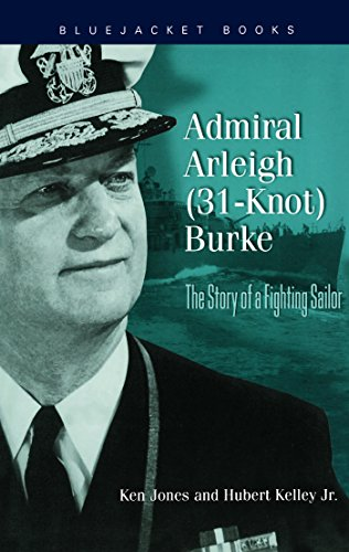 Admiral Arleigh (31-Knot) Burke: The Story of a Fighting Sailor (Bluejacket Books) (English Edition) por [Jones, Ken, Kelly Jr., Hubert]