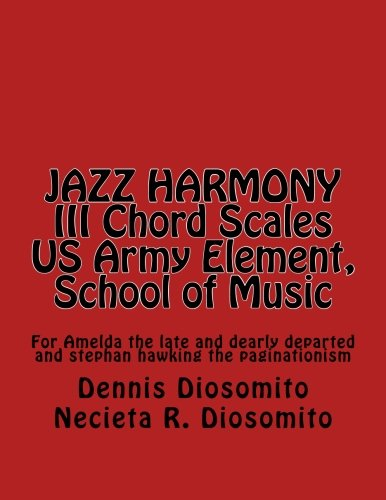 JAZZ HARMONY III Chord Scales US Army Element, School of Music: For Amelda the late and dearly -
