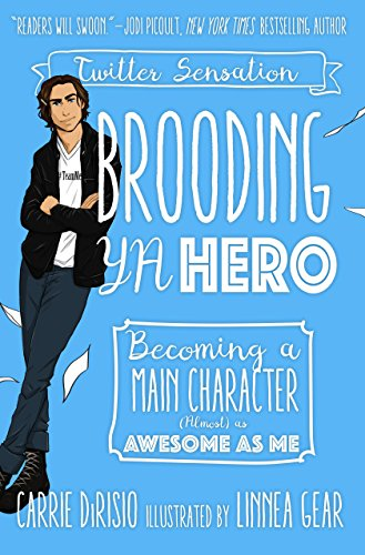 Brooding YA Hero: Becoming a Main Character (Almost) as Awesome as Me cover