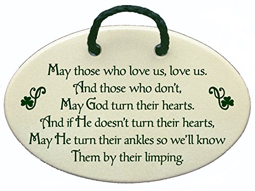 May those who love us, love us, and those who don't, may God turn their hearts, and if He doesn't turn their hearts, may He turn their ankles so we'll know them by their limping. Ceramic wall plaques handmade in the USA for over 30 years. (Meadow Heart)