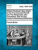 William Fawkener, Esq; Plaintiff, and the Honourable John Townshend, Defendant, Francis Buller, 1275485367