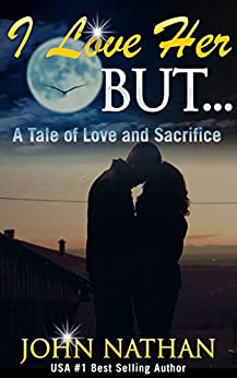 I Love Her But: A Tale of Love and Sacrifice by [Nathan, John]