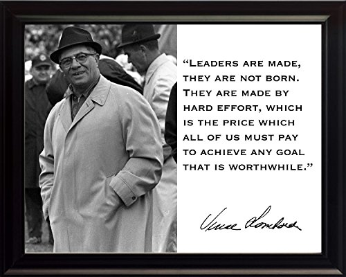 Vince Lombardi Leaders are Made, They are Not Born. They are Made by Hard Effort, Which is The Price Which All of Us Must Pay to Achieve Any Goal That is Worthwhile. Quote 8x10 Framed Photograph