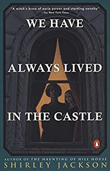 We Have Always Lived in the Castle: (Penguin Classics Deluxe Edition) by [Jackson, Shirley]
