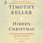 Hidden Christmas: The Surprising Truth Behind the Birth of Christ | Timothy Keller
