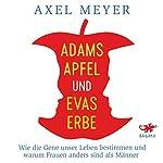 Adams Apfel und Evas Erbe: Wie die Gene unser Leben bestimmen und warum Frauen anders sind als Männer | Axel Meyer