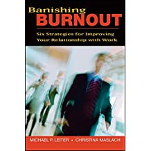 Banishing Burnout: Six Strategies for Improving Your Relationship with Work