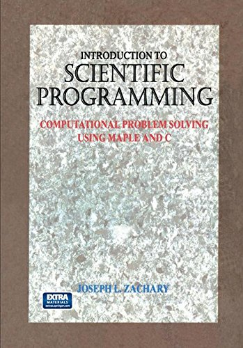 Introduction to Scientific Programming: Computational Problem Solving Using Maple and C (Best C C Compiler For Windows)