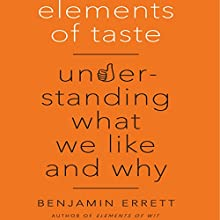 Elements of Taste: Understanding What We Like and Why Audiobook by Benjamin Errett Narrated by Sean Pratt
