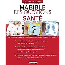 Ma Bible des Questions Santé le Guide de Référence Pour des