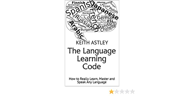 The Language Learning Code: How to Really Learn, Master and Speak Any Language - Kindle edition by Keith Astley. Reference Kindle eBooks @ Amazon.com.