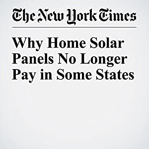 Why Home Solar Panels No Longer Pay in Some States