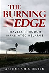 In 'The Burning Edge' the writer Arthur Chichester takes the reader on a journey to the furthest edge of Belarus, Europe's least known country where he makes his way through towns and villages seemingly known only to those that continue to re...