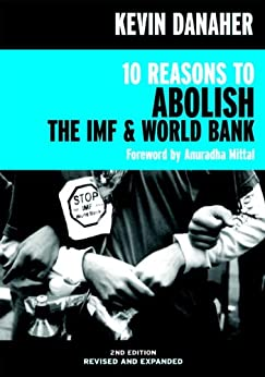 10 Reasons to Abolish the IMF & World Bank (Open Media Series) by [Danaher, Kevin]