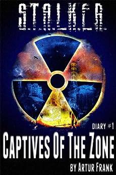 S.T.A.L.K.E.R. Captives of the Zone (diary#1) by [Frank, Artur]