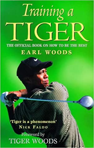 Training a Tiger: The Official Book on How to be the Best