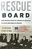 "Rebecca Erbelding, ""Rescue Board: The Untold Story of America's Efforts to Save the Jews of Europe"" (Doubleday, 2018)"