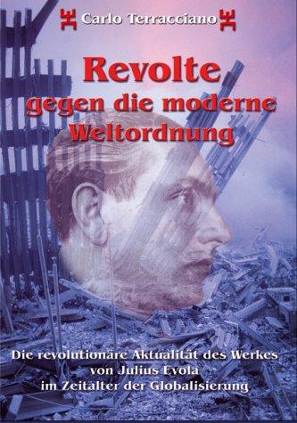 Revolte gegen die moderne Weltordnung: Die revolutionäre Aktualität des Werkes von Julius Evola im Zeitalter der Globalisierung