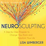 #8: Neurosculpting: A Step-by-Step Program to Change Your Brain and Transform Your Life