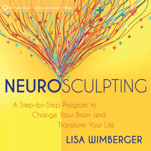 Neurosculpting: A Step-by-Step Program to Change Your Brain and Transform Your Life cover