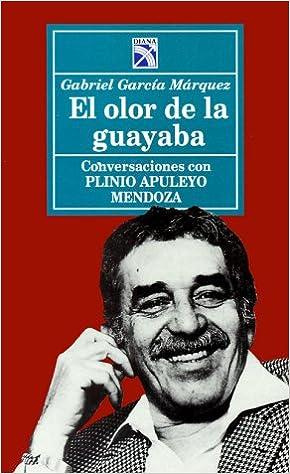 El olor de la guayaba : Garcia Marquez, Gabriel, Mendoza ...