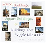 Round Buildings, Square Buildings, and Buildings That Wiggle Like a Fish, Philip M. Isaacson, 0394993829