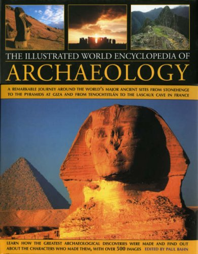 The Illustrated World Encyclopedia of Archaeology: A Remarkable Journey Round The World's Major Ancient Sites From The Pyramids Of Giza To Easter ... To The Lascaux Caves In Southern France