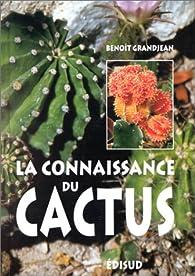 La connaissance du cactus : 150 questions-réponses par Benoît Grandjean