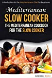Mediterranean Slow Cooker - The Mediterranean Cookbook for the Slow Cooker: Introduction to the Mediterranean Diet for Beginners