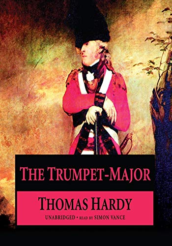 The Trumpet-Major - (ANNOTATED) Original, Unabridged, Complete, Enriched [Oxford University Press]