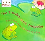 img - for The Trouble with Tadpoles: A First Look at the Life Cycle of a Frog (Little Bees) book / textbook / text book