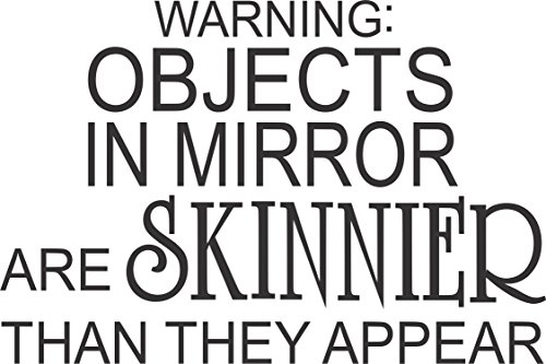 Humorous Warning: Objects in Mirror Are Skinnier Than They Appear -(Humor Decal) Wall Vinyl Decal Sign (7 X 5 Inches) [This Decal Would Work Great on Your Bathroom Mirror.]