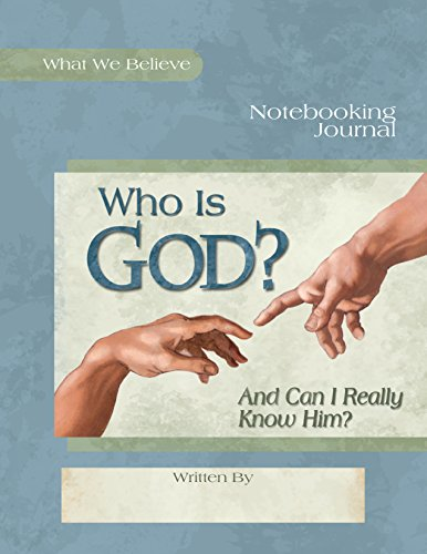 Who Is God? Notebooking Journal (What We Believe)