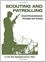 Scouting And Patrolling: Ground Reconnaissance Principles And Training (Military Science) by Rex Applegate (1993-01-01)